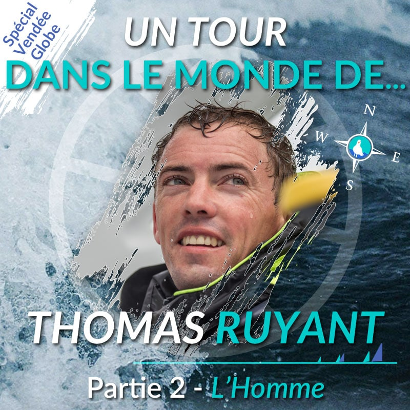 Un tour dans le monde de Thomas Ruyant - Partie 2 : l'Homme au-delà du Vendée Globe